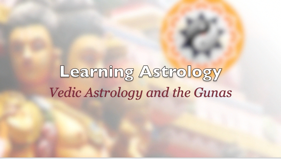 Learning Astrology – Vedic Astrology and the Gunas
